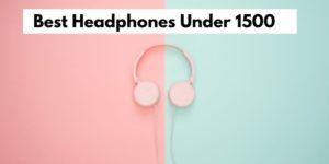 Best Headphones Under 1500 In India